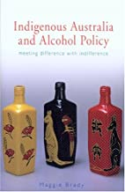 Indigenous Australia and Alcohol Policy:…