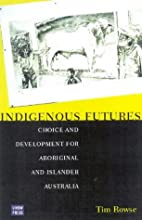 Indigenous Futures by Tim Rowse