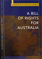 A bill of rights for Australia by George…