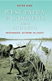 King, Peter: West Papua and Indonesia Since Suharto: Independence, Autonomy or Chaos?