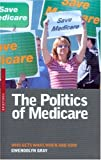 Gray, Gwendolyn: The Politics Of Medicare: Who Gets What, When and How