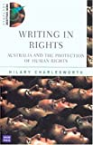 Charlesworth, Hilary: Writing in Rights: Australia and the Protection of Human Rights