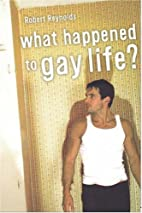 What Happened to Gay Life? by Robert…