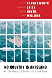 Williams, George: No Country Is an Island: Australia and International Law