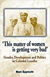 Epprecht, Marc: This Matter of Women Is Getting Very Bad: Gender, Development and Politics in Colonial Lesotho