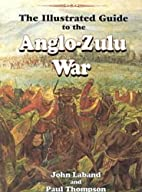 The Illustrated Guide to the Anglo-Zulu War…