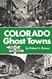 Brown, Robert Leaman: Colorado Ghost Towns--Past and Present: Past and Present