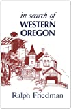 Friedman, Ralph: In Search of Western Oregon