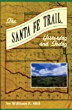 Hill, William E.: The Santa Fe Trail Yesterday and Today