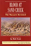 Scott, Bob: Blood at Sand Creek: The Massacre Revisited
