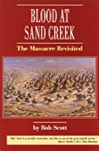 Blood at Sand Creek: The Massacre Revisited…