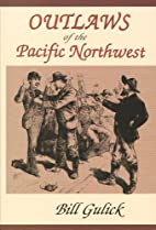Outlaws of the Pacific Northwest by Bill…