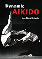 Dynamic Aikido by Gozo Shioda