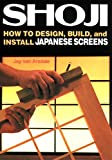 Van Arsdale, Jay: Shoji: How to Design, Build, and Install Japanese Screens