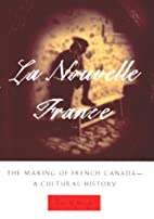 La Nouvelle France: The Making of French…