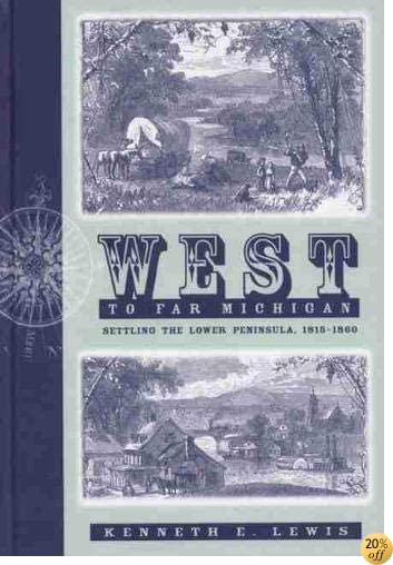 West to Far Michigan: Settling the Lower Peninsula, 1815-1860
