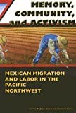 Garcia, Jerry: Memory, Community, And Activism: Mexican Migration And Labor in the Pacific Northwest