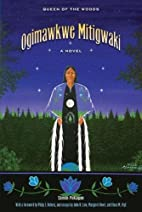 Ogimawkwe Mitigwaki (Queen of the Woods)…