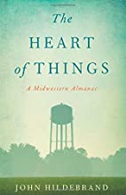 The Heart of Things: A Midwestern Almanac by…
