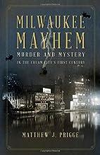 Milwaukee Mayhem: Murder and Mystery in the…