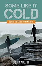 Some Like It Cold: Surfing the Malibu of the…