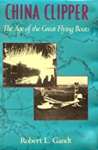 China Clipper: The Age of the Great Flying…