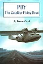 PBY : the Catalina flying boat by the dread…