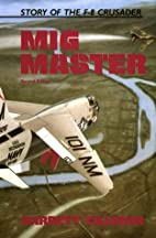 Mig Master: The Story of the F-8 Crusader by…