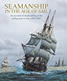Harland, John: Seamanship in the Age of Sail: An Account of the Shiphandling of the Sailing Man-Of-War 1600-1860, Based on Contemporary Sources