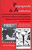 Johnson, Abby Arthur: Propaganda and Aesthetics: The Literary Politics of African-American Magazines in the Twentieth Century