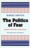 Griffith, Robert: The Politics of Fear: Joseph R. McCarthy and the Senate