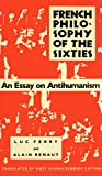 Ferry, Luc: French Philosophy of the Sixties: An Essay on Antihumanism