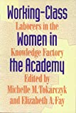 Fay, Elizabeth A.: Working-Class Women in the Academy: Laborers in the Knowledge Factory
