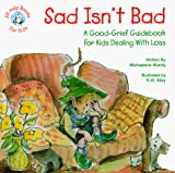 Mundy, Michaelene: Sad Isn't Bad: A Good-grief Guidebook For Kids Dealing With Loss