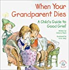 When Your Grandparent Dies: A Child's Guide…