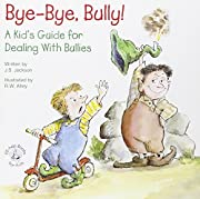 Bye-Bye, Bully: A Kid's Guide for…