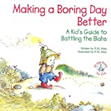 Alley, R. W.: Making a Boring Day Better: A Kid's Guide to Battling the Blahs (Elf-Help Books for Kids)