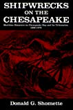 Shomette, Donald G.: Shipwrecks on the Chesapeake: Maritime Disasters on Chesapeake Bay and Its Tributaries, 1608-1978