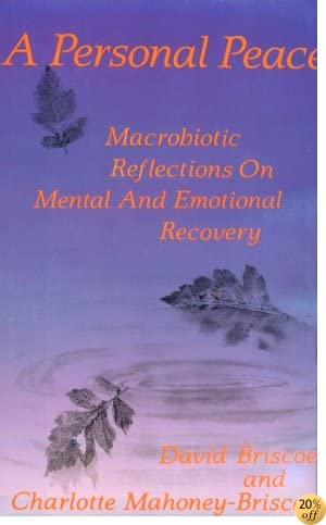 A Personal Peace: Macrobiotic Reflections on Mental and Emotional Recovery