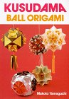 Yamaguchi, Makoto: Kusudama: Ball Origami