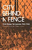 Johnson, Charles W.: City Behind a Fence: Oak Ridge, Tennessee, 1942-1946