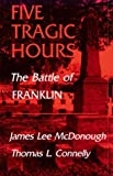Connelly, Thomas L.: Five Tragic Hours: The Battle of Franklin