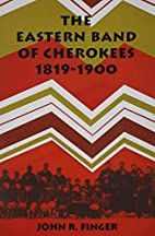 The Eastern Band of Cherokees, 1819-1900 by…