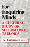 Bird, S. Elizabeth: For Enquiring Minds: A Cultural Study of Supermarket Tabloids