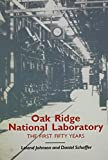 Schaffer, Daniel: Oak Ridge National Laboratory: The First Fifty Years