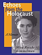 Echoes from the Holocaust: A Memoir by Mira…