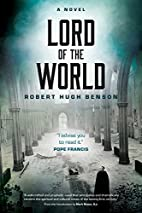 Lord of the World: A Novel by Robert Hugh…