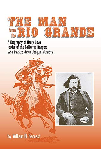 the-man-from-the-rio-grande-a-biography-of-harry-love-leader-of-the-california-rangers-who-tracked-down-joaquin-murrieta-western-frontiersmen-series