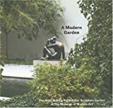 Reed, Peter: A Modern Garden: The Abby Aldrich Rockefeller Sculpture Garden at The Museum of Modern Art
