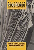 Rodchenko, Alexander: Alexander Rodchenko: The Experiments For The Future Dairies, Essays, Letters, and Other Writings